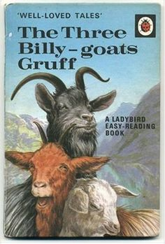 Three Billy Goats Gruff - my all time favourite story! My grandpa and I read this over and over - what patience he had...