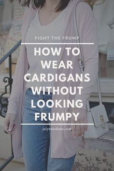 fashion tips Fight the Frump: How to Wear Cardigans Without Looking Frumpy with real life examples and style tips geared for women over How To Wear Jeans, How To Wear Cardigan, Cardigan Outfits, Baby Cardigan, Oversized Cardigan Outfit, How To Wear Ankle Boots, Plus Size Fashion For Women, Fashion Tips For Women, Fashion Advice