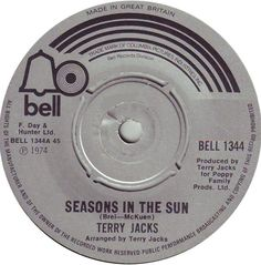 Seasons In The Sun on 45s  ~~~We had joy, we had fun  we had seasons in the sun  But the hills that we climbed  Were just seasons out of time~~~