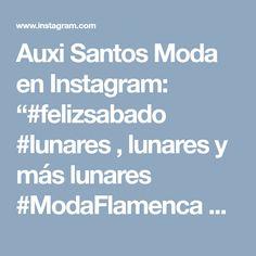 """Auxi Santos Moda en Instagram: """"#felizsabado #lunares , lunares y más lunares #ModaFlamenca #trajesdegitanas #Trajesdeflamenca #siempreflamencas Te vas hacer este año…"""" • Instagram"""