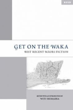 Get On The Waka. 17 stories and extracts from established Maori writers, most of whom have won awards and recognition in New Zealand and overseas.  Witi Ihimaera has pulled them together into one very vibrant volume. The authors are: Lisa Cherrington, Lindsay Charman Love, Alan Duff, Cathie Dunsford, James George, Briar Grace-Smith, Pat Grace, Phil Kawana, Kingi McKinnon, Kelly Ana Morey, Paula Morris, Renee, Alice Tawhai, Ngahuia Te Awekotuku and of course, Witi Ihimaera.