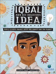 The Hardcover of the Iqbal and His Ingenious Idea: How a Science Project Helps One Family and the Planet by Elizabeth Suneby, Rebecca Green Good Books, My Books, Rebecca Green, Applied Science, Science Fair Projects, Cause And Effect, Baby Sister, The Book, Childrens Books