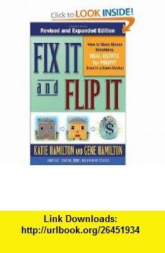 Fix It  Flip It How to Make Money Rehabbing Real Estate for Profit Even in a Down Market (9780071544146) Gene Hamilton, Katie Hamilton , ISBN-10: 0071544143  , ISBN-13: 978-0071544146 ,  , tutorials , pdf , ebook , torrent , downloads , rapidshare , filesonic , hotfile , megaupload , fileserve