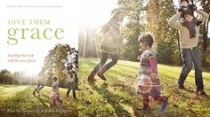 Give them Grace, by Elyse Fitzpatrick and Jessica Thompson Have NOT read this book yet!!