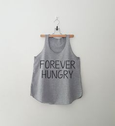 Forever hungry Tank Top with sayings Shirt for Women by CozyGal