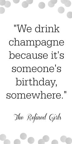 Drink champagne because it's someone's birthday! #Champagne