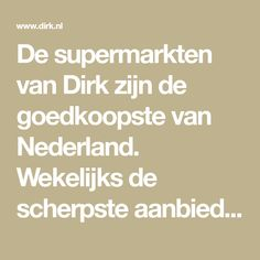 De supermarkten van Dirk zijn de goedkoopste van Nederland. Wekelijks de scherpste aanbiedingen in A-merken, non-food en vers. Meringue Recept, Tiramisu Recept, Weigt Watchers, Ras El Hanout, Quiche Lorraine, Pasta, Goulash, High Tea, Brie