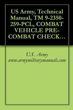 US Army, Technical Manual, TM 9-2350-259-PCL, COMBAT VEHICLE PRE-COMBAT CHECKLIST FOR CARRIER, VEHICLE, ANTI-TANK IMPROVED, (NSN 2350-01-103-5641), (EIC: ... manuals on dvd, military manuals on cd, by U.S. Army www.armymilitarymanuals.com. $1.19. 5 pages. Publisher: U.S. Army www.armymilitarymanuals.com (November 11, 2010)
