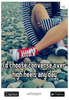 I'd choose converse over high heels any day.