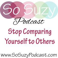 Stop Comparing Yourself to Others On today's podcast, we address the slimy hulking beast in the room.  You're the only one who can tell Sir Nastiness to hit the pavement and it's about time you did.   http://www.sosuzypodcast.com/2017/03/stop-comparing-yourself-to-others.html