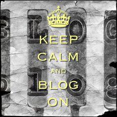 keep calm and blog on / created with Keep Calm and Carry On for iOS #keepcalm #blog