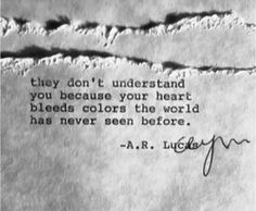 they don't understand you because your Heart bleeds colors the world has never…
