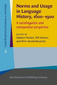 Norms and usage in language history, 1600-1900 : a sociolinguistic and comparative perspective / edited by Gijsbert Rutten, Rik Vosters, Wim Vandenbussche - Amsterdam : John Benjamins, cop. 2014