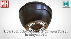 How to model a SECURITY CAMERA Turret in Maya 2018