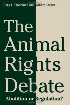 The Animal Rights Debate: Abolition or Regulation? (Critical Perspectives on Animals: Theory, Culture, Science and Law) by Gary L. Francione http://www.amazon.com/dp/0231149557/ref=cm_sw_r_pi_dp_wrmOtb0PHSHS2RAH