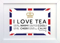 I love tea (full quote) - Framed Print - British Heroes - Love Being British || Great British sayings, quotes and phrases framed. Perfect gifts to yourself or friends.