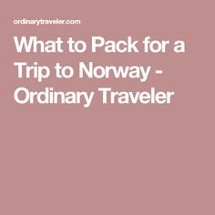 What to Pack for a Trip to Norway - Ordinary Traveler