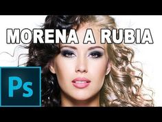 De morena a rubia con Photoshop - Tutorial Photoshop en Español - YouTube