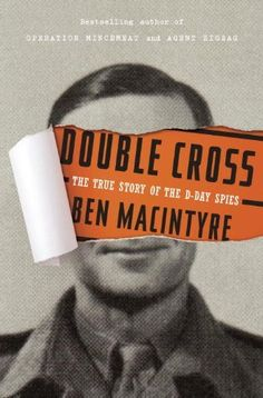 Double Cross: The True Story of the D-Day Spies by Ben Macintyre,