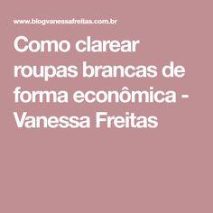Como clarear roupas brancas de forma econômica - Vanessa Freitas