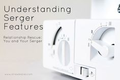 Understanding Serger Features. Week 3 in MakeItHandmades' Relationship Rescue:You and your Serger series.