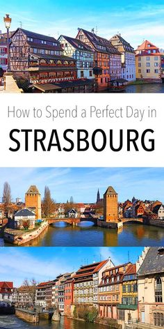 How to spend a perfect day in Strasbourg, France.