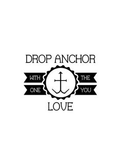 Drop anchor with the one you love
