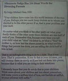 Judge offers excellent advice to divorced parents. Nail on the head for those verbally abusive exes and the family that inflicts the same behavior to innocent children.