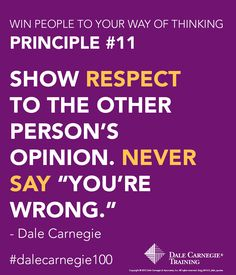 """Dale Carnegie Principle #11: Show respect to the other person's opinion. Never say """"You're wrong"""".  Be a better leader - learn more tips from Dale Carnegie Training."""