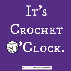 #crochet #humor The correct answer when anyone asks what time it is. ~Teresa Restegui~