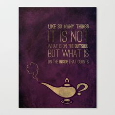 """Like so many things, It is not what is on the outside but what it on the inside that counts"" Quote from Disney's Aladdin. Disney art prints, throw pillows and more!"