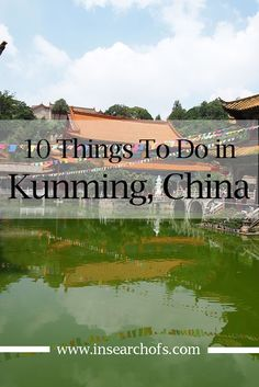 10 Things to do in Kunming, China. Click through for activities and food to eat during your stay.