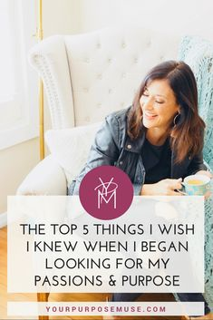 The top 5 things I wish I knew when I felt lost about my passions and purpose in life. Find Your Purpose I Career Change I What to do with your Life I Passions and Purpose I Life Coach