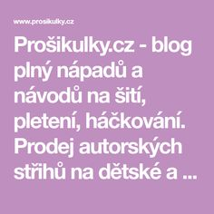 Prošikulky.cz - blog plný nápadů a návodů na šití, pletení, háčkování. Prodej autorských střihů na dětské a dámské oblečení. ✄ Scrappy Quilts