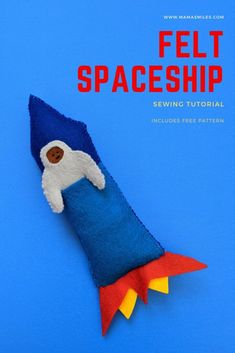 Free pattern and tutorial for sewing a felt spaceship toy for children to play with. Step by step instructions with photos. Easy sew soft toy. #sewing #felt #sewasoftie #sewatoy #handmadetoys Sewing Patterns Free, Sewing Tutorials, Free Pattern, Sewing Projects For Kids, Crafts For Kids, Fabric Shears, Felt Sheets, Sewing Toys, Handmade Toys