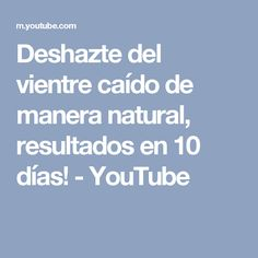 Deshazte del vientre caído de manera natural, resultados en 10 días! - YouTube