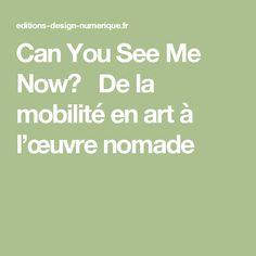 Can You See Me Now? De la mobilité en art à l'œuvre nomade