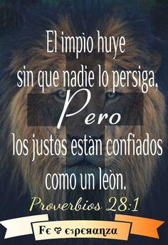 Proverbios 28:1 Huye el impío sin que nadie lo persiga; Mas el justo está confiado como un león.♔