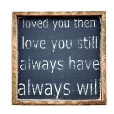 """""""Loved You Then"""" Wall Decor  So true for my husband and I, we go back 20 years!"""
