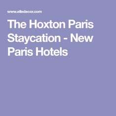 The Hoxton Paris Staycation - New Paris Hotels