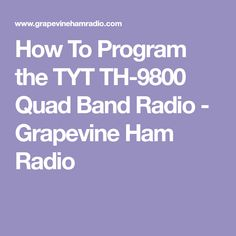 How To Program the TYT TH-9800 Quad Band Radio - Grapevine Ham Radio