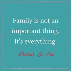 How important is your family? I agree with Michael J. Fox. My family is everything!