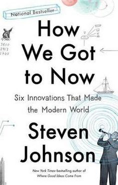 How We Got to Now: Six Innovations That Made the Modern World by Steven Johnson. The story of collaborative networks building the modern world, written in the provocative, informative, and engaging style that has earned Johnson fans around the globe. Best Books Of 2014, New Books, Good Books, Books To Read, Steven Johnson, Werner Herzog, The Secret History, Science Books, Modern History
