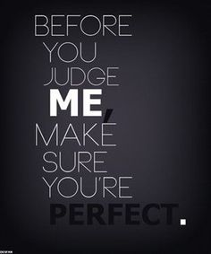 Before You Judge Me-Inspirational Quotes