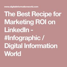 The Best Recipe for Marketing ROI on LinkedIn - #Infographic / Digital Information World