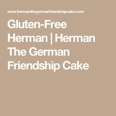 Gluten-Free Herman   Herman The German Friendship Cake