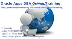 Oracle Apps DBA Online Training  package gives you a fantastic range of services and products that satisfy both your requirements like a student so when a trainee. They offer a web based chat process that may keep you up to date in what's happening along with your teaching schedule with the latest.   The interaction manager runs acquiring up to date data from the program and just like a allowing simplicity of use.
