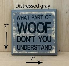 What part of woof dont you understand gift for pet lover gift for dog love dog sign fur baby w Funny Dog Signs, Dog Quotes Funny, Gifts For Pet Lovers, Dog Gifts, Dog Lovers, Wood Signs Sayings, Sign Quotes, Dog Sayings, Wooden Signs