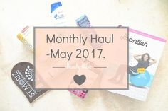 Monthly Haul | May 2017. - Beauty-Blush
