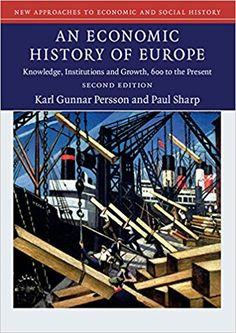An economic history of Europe : knowledge, institutions and growth, 600 to the present / Karl Gunnar Persson, Paul Sharp